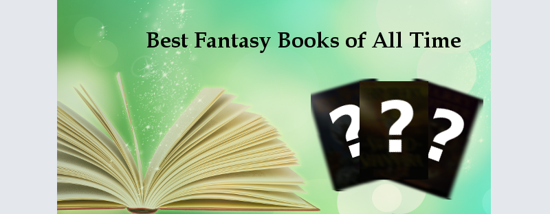 Best Fantasy Books of All Time– Top 5 Best Fantasy Books of All Time